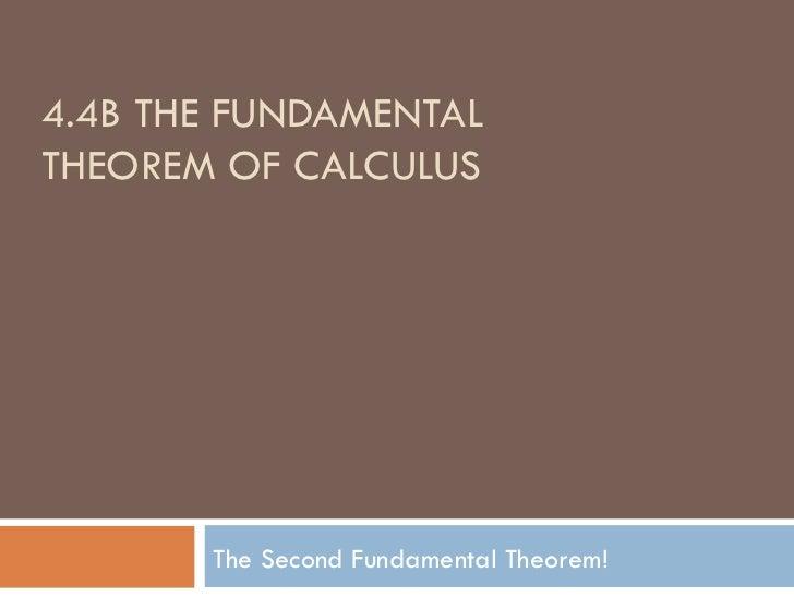 4.4B THE FUNDAMENTAL THEOREM OF CALCULUS The Second Fundamental Theorem!