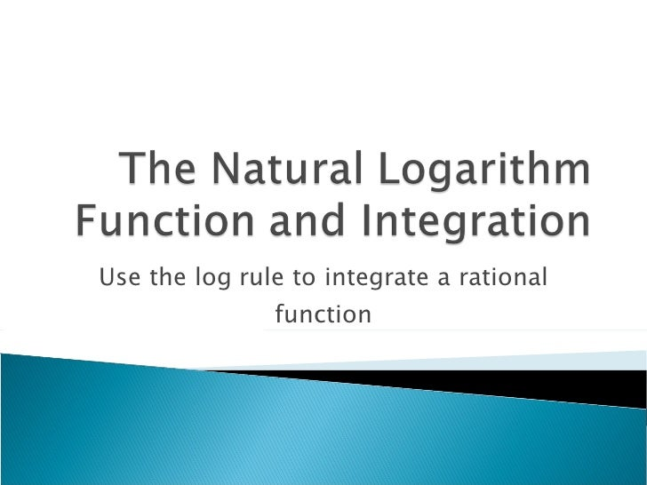 Use the log rule to integrate a rational function