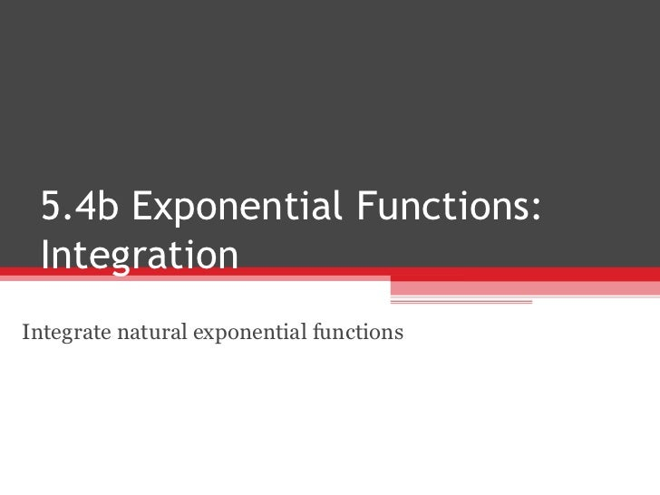 5.4b Exponential Functions: Integration Integrate natural exponential functions
