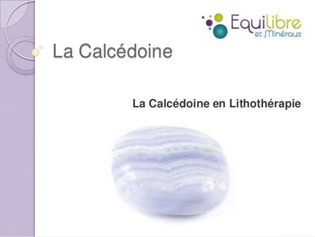 La Calcédoine La Calcédoine en Lithothérapie