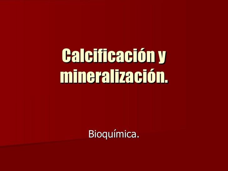 Calcificación y mineralización. Bioquímica.