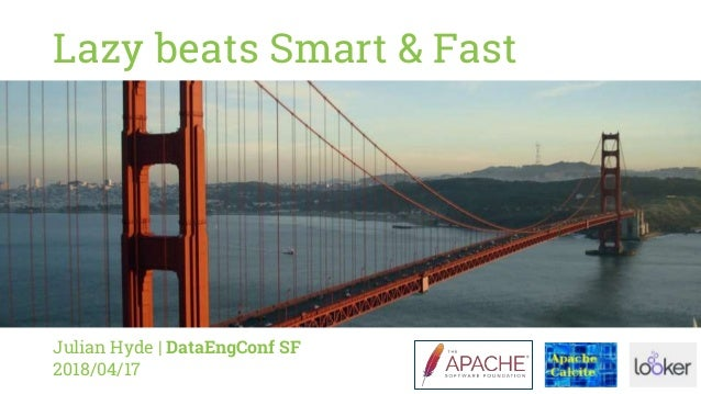 Lazy beats Smart & Fast Julian Hyde   DataEngConf SF 2018/04/17