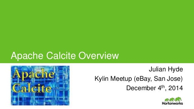 Apache Calcite Overview  Julian Hyde Julian Hyde  Page 1 © Hortonworks Inc. 2014  Kylin Meetup (eBay, San Jose)  December ...