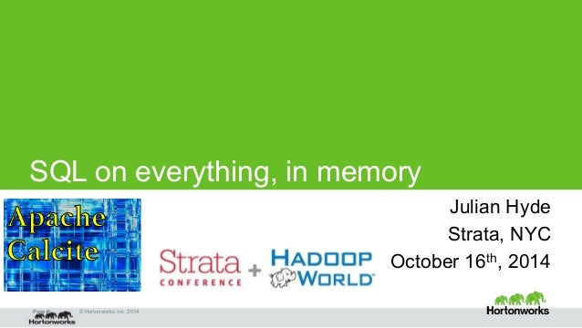 SQL on everything, in memory  Page ‹#› © Hortonworks Inc. 2014  Julian Hyde  Strata, NYC  October 16th, 2014  Apache  Calc...