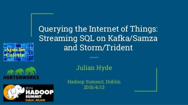 Querying the Internet of Things: Streaming SQL on Kafka