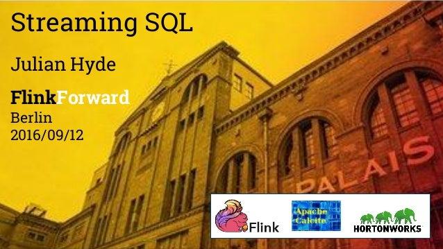 Streaming SQL Julian Hyde FlinkForward Berlin 2016/09/12