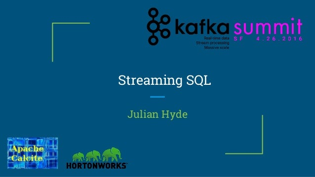 Streaming SQL Julian Hyde
