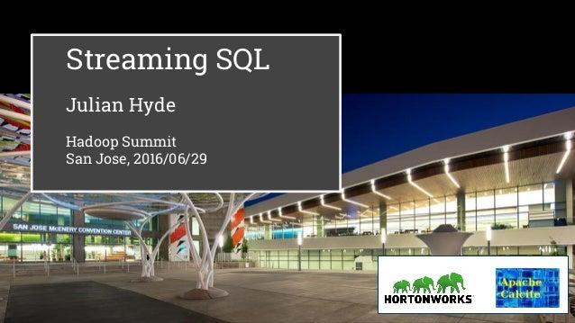 Streaming SQL Julian Hyde Hadoop Summit San Jose, 2016/06/29