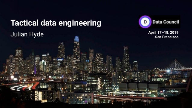 Tactical data engineering Julian Hyde April 17–18, 2019 San Francisco