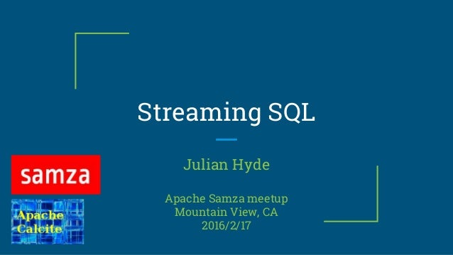 Streaming SQL Julian Hyde Apache Samza meetup Mountain View, CA 2016/2/17