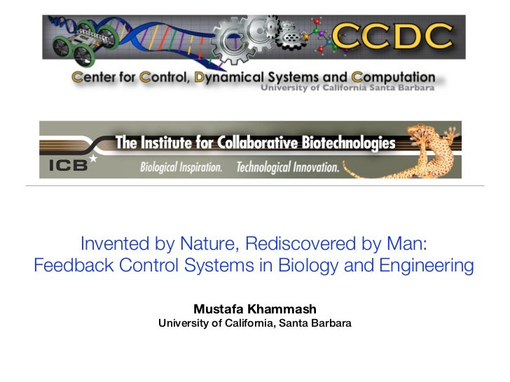 Invented by Nature, Rediscovered by Man:Feedback Control Systems in Biology and Engineering                    Mustafa Kha...