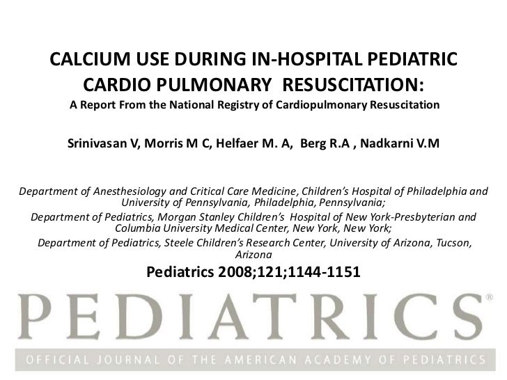 CALCIUM USE DURING IN-HOSPITAL PEDIATRIC         CARDIO PULMONARY RESUSCITATION:          A Report From the National Regis...