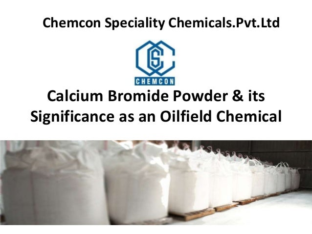 Calcium Bromide Powder & its Significance as an Oilfield Chemical Chemcon Speciality Chemicals.Pvt.Ltd