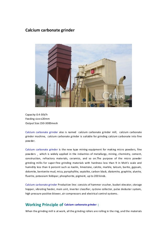 Calcium carbonate grinder Capacity:0.4-30t/h Feeding size:≤20mm Output Size:150-3000mesh Calcium carbonate grinder also is...