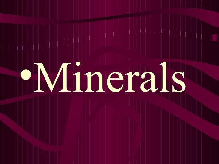 •Minerals