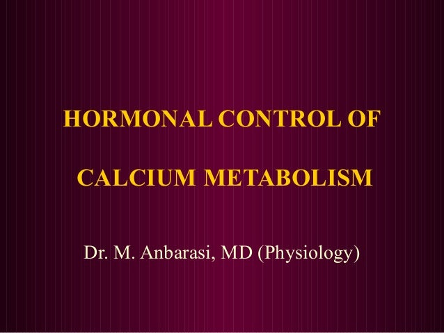 HORMONAL CONTROL OFCALCIUM METABOLISM Dr. M. Anbarasi, MD (Physiology)