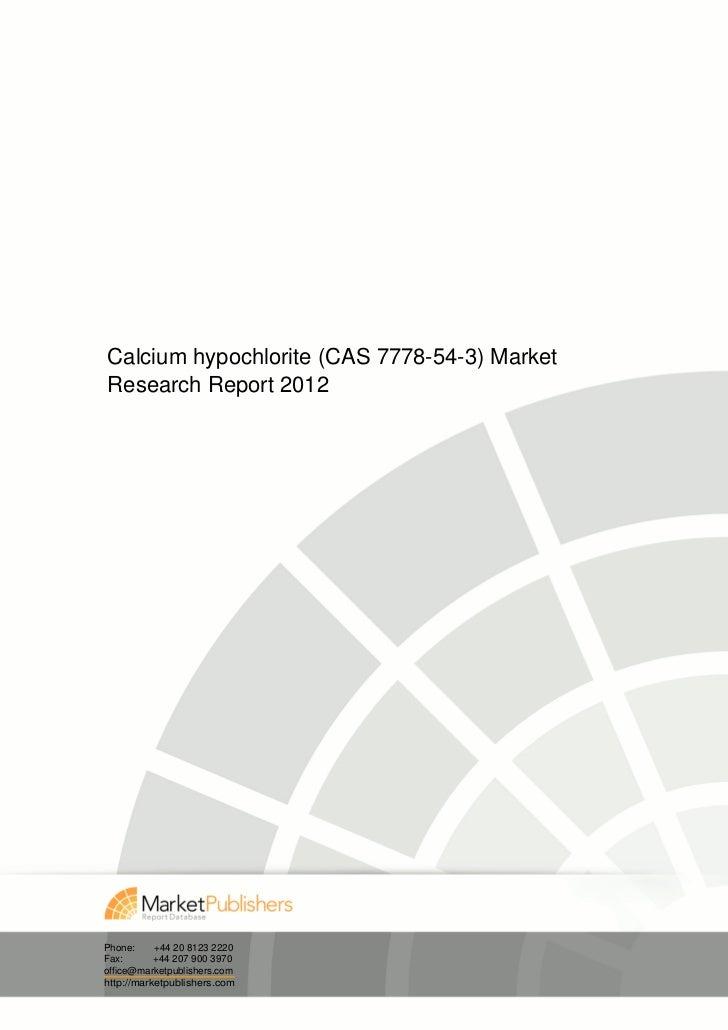Calcium hypochlorite (CAS 7778-54-3) MarketResearch Report 2012Phone:     +44 20 8123 2220Fax:       +44 207 900 3970offic...