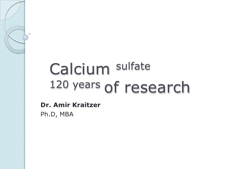 Calcium           sulfate  120 years of researchDr. Amir KraitzerPh.D, MBA