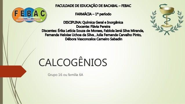 FACULDADE DE EDUCAÇÃO DE BACABAL – FEBAC  FARMÁCIA – 1º período  DISCIPLINA: Química Geral e Inorgânica  Docente: Flávia P...