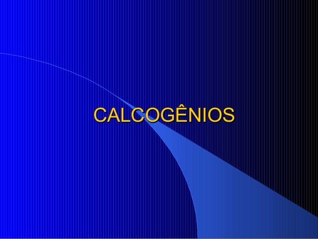 CALCOGÊNIOS