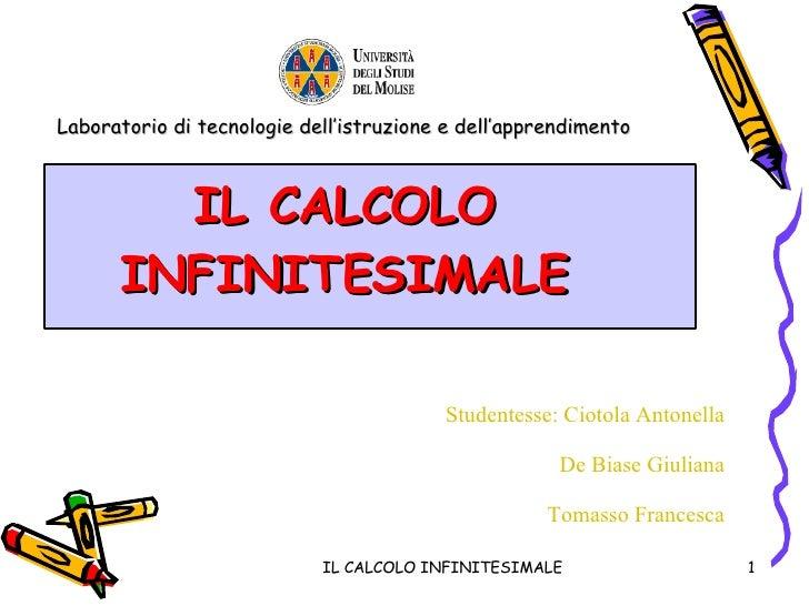 Laboratorio di tecnologie dell'istruzione e dell'apprendimento IL CALCOLO INFINITESIMALE IL CALCOLO INFINITESIMALE Student...