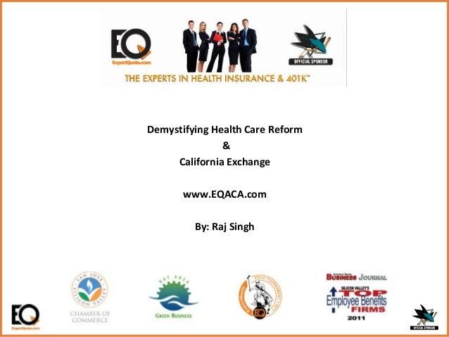 Demystifying Health Care Reform & California Exchange www.EQACA.com By: Raj Singh