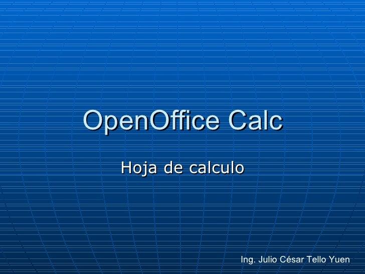 OpenOffice Calc Hoja de calculo Ing. Julio César Tello Yuen