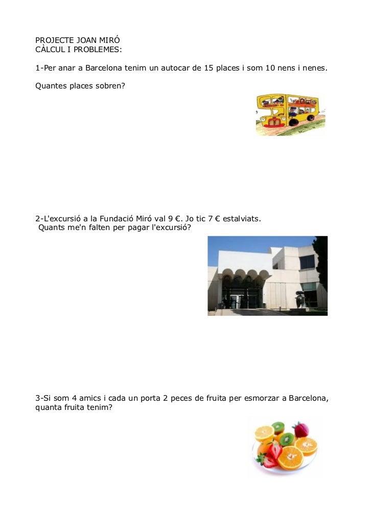 PROJECTE JOAN MIRÓCÀLCUL I PROBLEMES:1-Per anar a Barcelona tenim un autocar de 15 places i som 10 nens i nenes.Quantes pl...