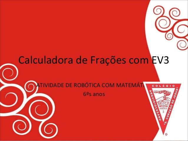 Calculadora de Frações com EV3 ATIVIDADE DE ROBÓTICA COM MATEMÁTICA 6ºs anos