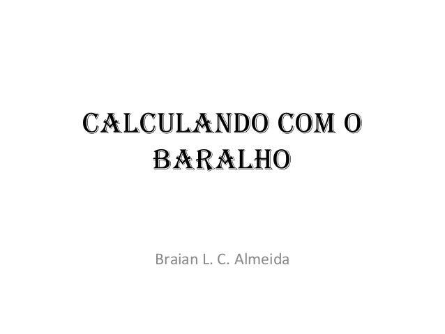 CalCulando Com o    baralho    Braian L. C. Almeida