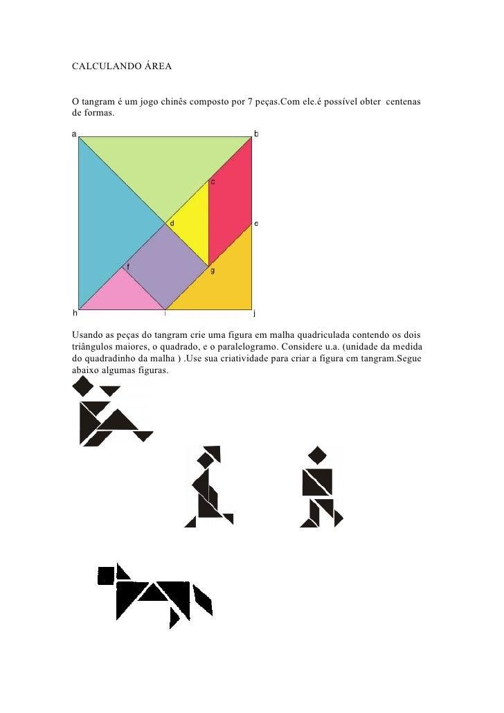 CALCULANDO ÁREAO tangram é um jogo chinês composto por 7 peças.Com ele.é possível obter centenasde formas.Usando as peças ...