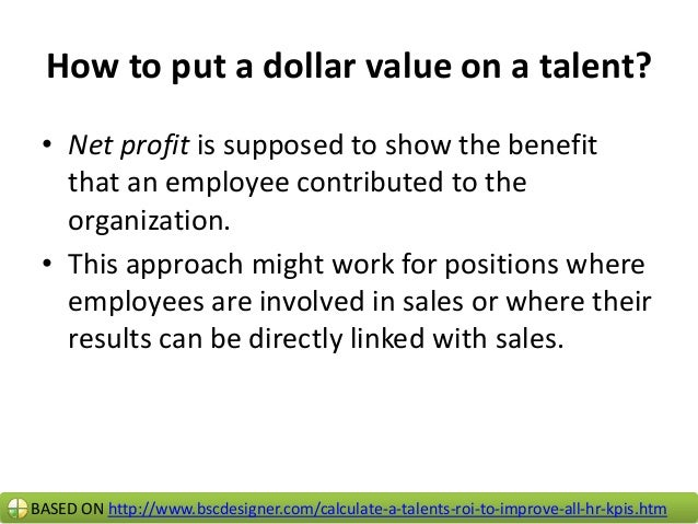 BASED ON http://www.bscdesigner.com/calculate-a-talents-roi-to-improve-all-hr-kpis.htm