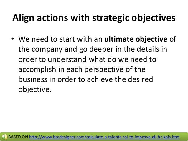 Align action plan with KPI  • An employee will be assigned a goal that is aligned with a company's strategy (in other word...