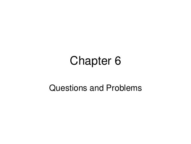 Chapter 6 Questions and Problems