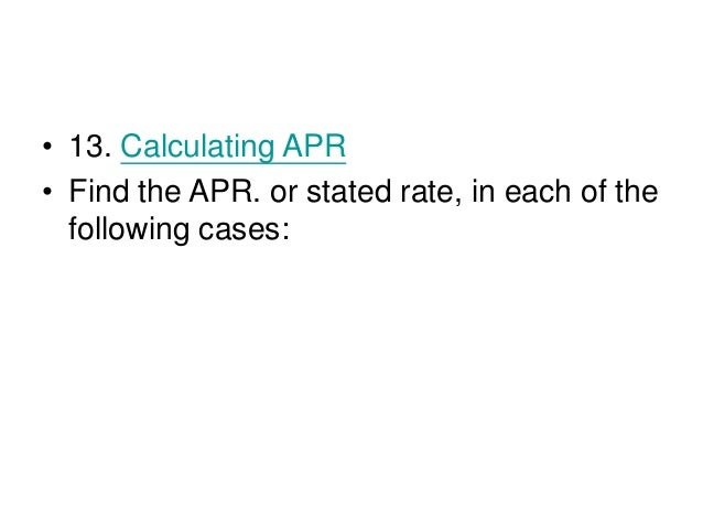 • 19.The APR is simply the interest rate per period times the number of periods in a year. In this case, the interest rate...