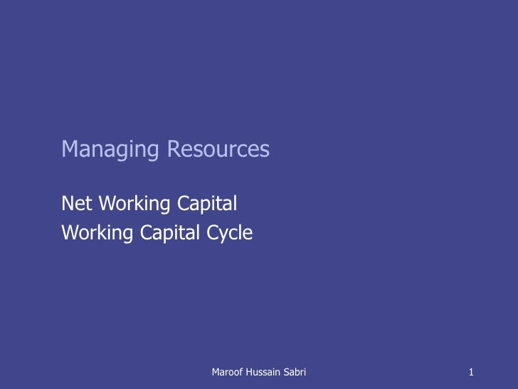 Managing Resources Net Working Capital  Working Capital Cycle Maroof Hussain Sabri