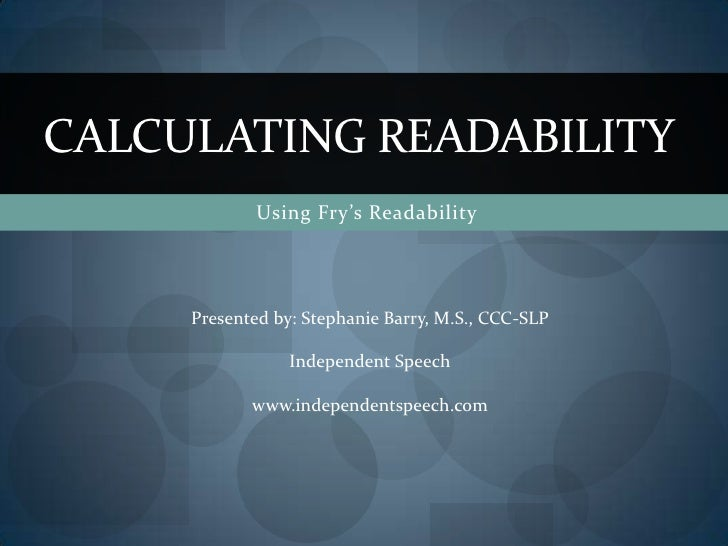 Using Fry's Readability <br />Calculating Readability<br />Presented by: Stephanie Barry, M.S., CCC-SLP<br />Independent S...