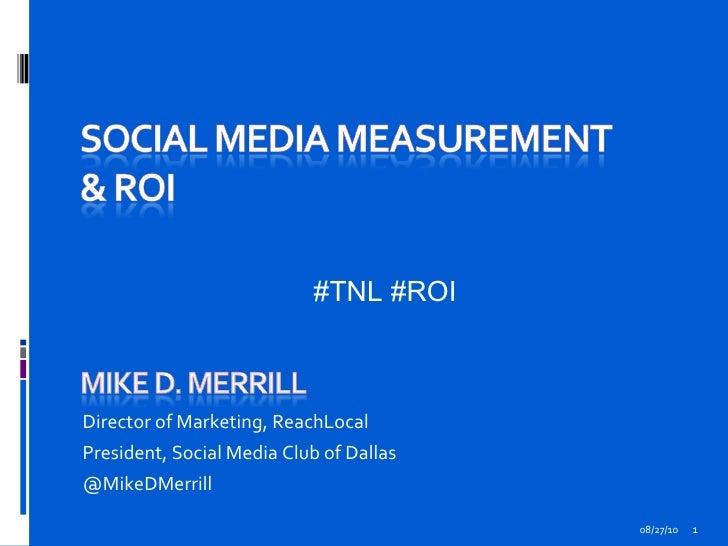 08/27/10 Director of Marketing, ReachLocal President, Social Media Club of Dallas  @MikeDMerrill #TNL #ROI
