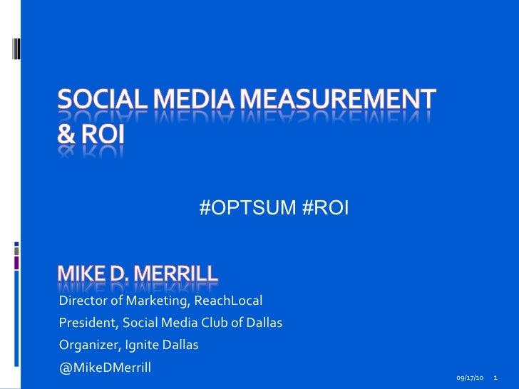 09/17/10 Director of Marketing, ReachLocal President, Social Media Club of Dallas Organizer, Ignite Dallas  @MikeDMerrill ...