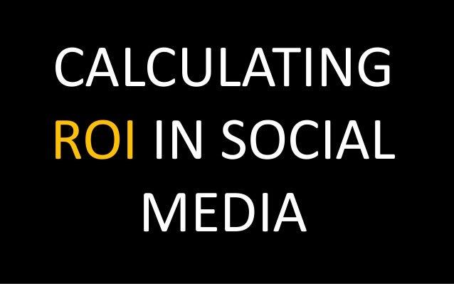 CALCULATING ROI IN SOCIAL MEDIA