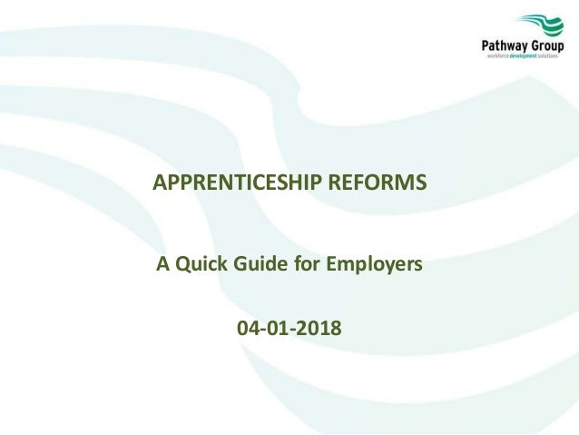 APPRENTICESHIP REFORMS A Quick Guide for Employers 04-01-2018