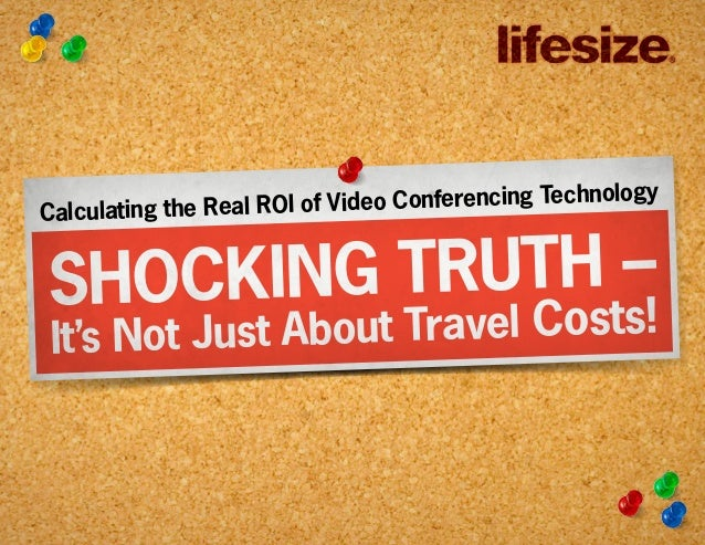 SHOCKING TRUTH – It's Not Just About Travel Costs! Calculating the Real ROI of Video Conferencing Technology