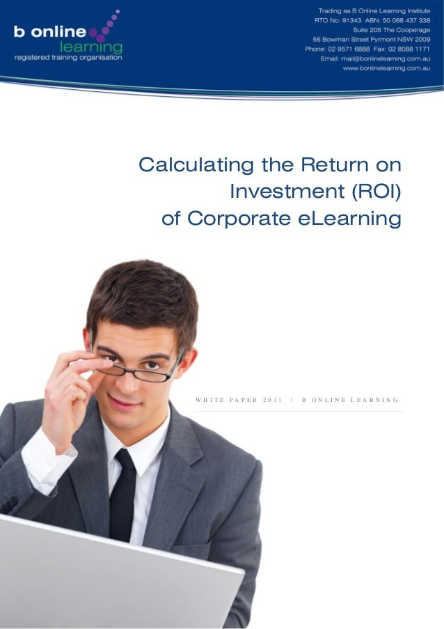 Calculating the Return on Investment (ROI) of Corporate eLearning W H I T E P A P E R 2 0 1 1 | B O N L I N E L E A R N I ...