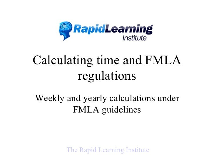 Calculating time and FMLA regulations Weekly and yearly calculations under FMLA guidelines The Rapid Learning Institute
