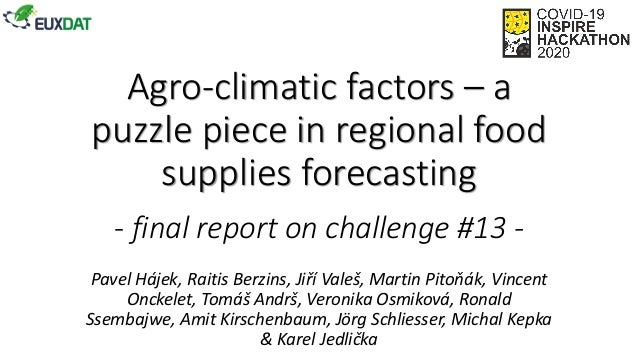 Agro-climatic factors – a puzzle piece in regional food supplies forecasting - final report on challenge #13 - Pavel Hájek...