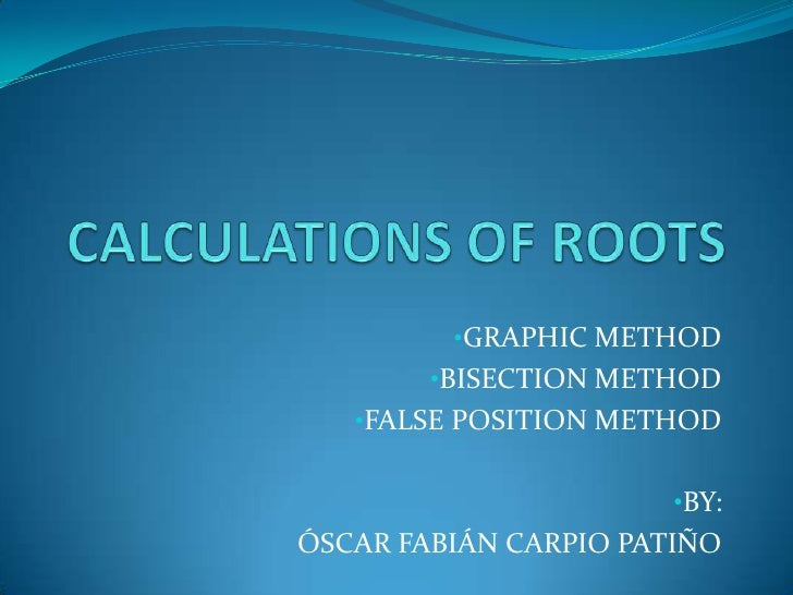 CALCULATIONS OF ROOTS<br /><ul><li>GRAPHICMETHOD