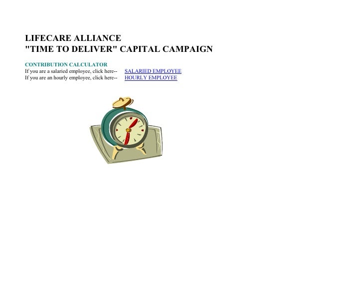 LIFECARE ALLIANCE quot;TIME TO DELIVERquot; CAPITAL CAMPAIGN CONTRIBUTION CALCULATOR If you are a salaried employee, click...