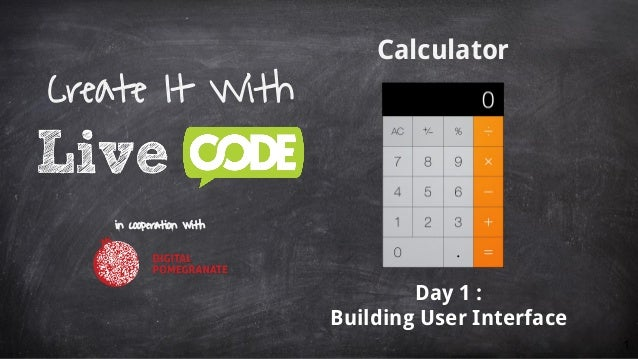 Calculator Day 1 : Building User Interface Create It With in cooperation with 1