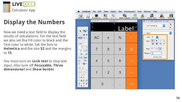 Now we need a text field to display the results of calculations. For the text field we also set the Fill color to black an...