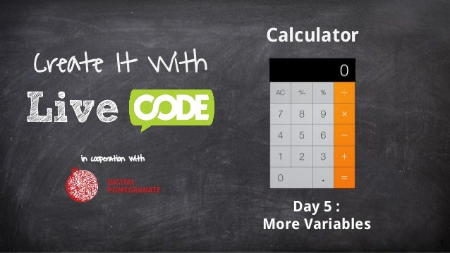 Calculator Day 5 : More Variables Create It With in cooperation with 1